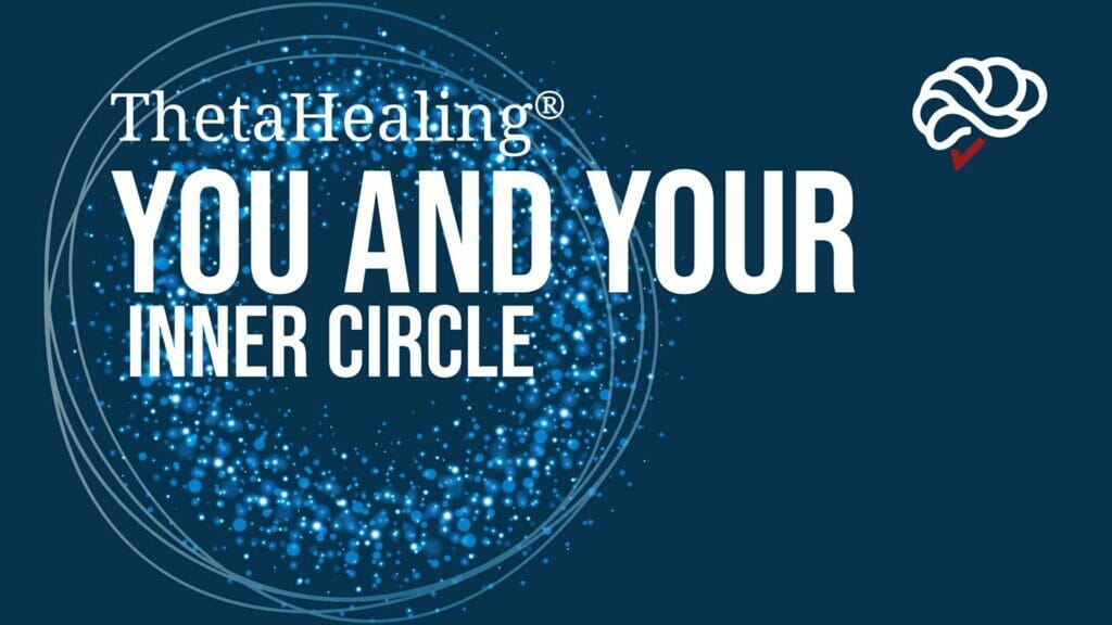 ThetaHealing® You & Your Inner Circle