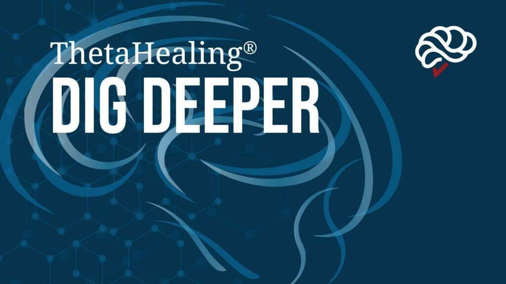 ThetaHealing® Dig Deeper